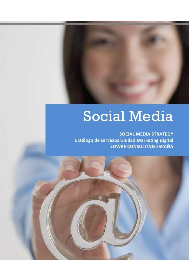 Social Media                      SOCIAL MEDIA STRATEGY Catálogo de servicios Unidad Marketing Digital                  SO...