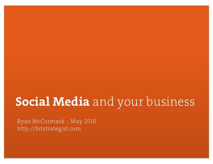 Social Media and your business Ryan McCormack :: May 2010 http://bitstrategist.com                                     1