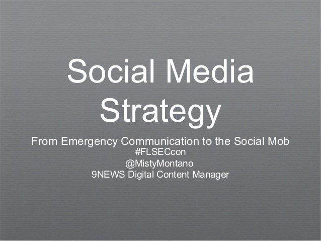Social MediaStrategyFrom Emergency Communication to the Social Mob#FLSECcon@MistyMontano9NEWS Digital Content Manager