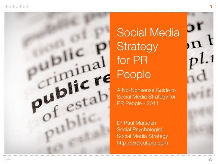 1Social MediaStrategyfor PRPeopleA No-Nonsense Guide toSocial Media Strategy forPR People - 2011Dr Paul MarsdenSocial Psyc...