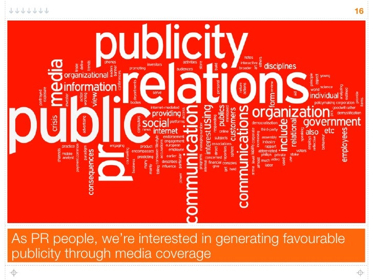 16As PR people, we're interested in generating favourablepublicity through media coverage