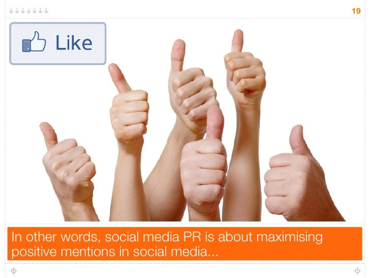 19In other words, social media PR is about maximisingpositive mentions in social media...