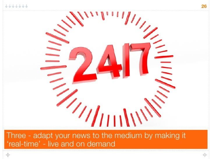 26Three - adapt your news to the medium by making it'real-time' - live and on demand