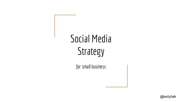 Social Media Strategy for small business @kellyfalk