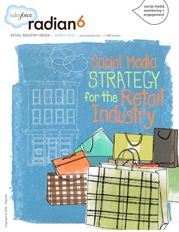 RETAIL INDUSTRY EBOOK   /   MARCH 2012   /   www.radian6.com / 1 888 6radianCopyright © 2012 - Radian6