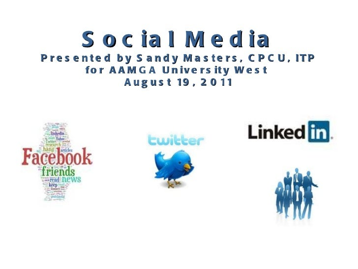 Social Media Presented by Sandy Masters, CPCU, ITP for AAMGA University West  August 19, 2011