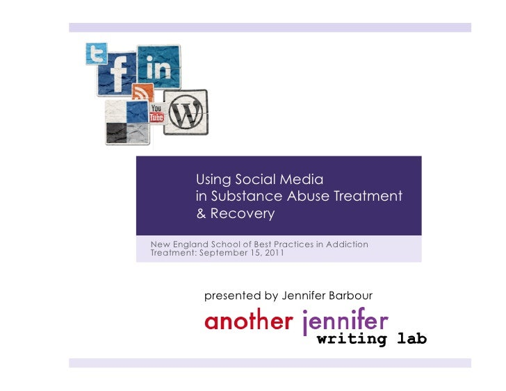 Using Social Media          in Substance Abuse Treatment          & RecoveryNew England School of Best Practices in Addict...