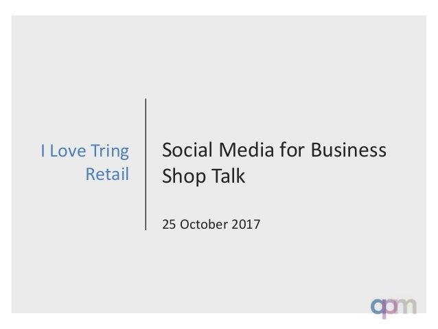 Social Media for Business Shop Talk 25 October 2017 I Love Tring Retail