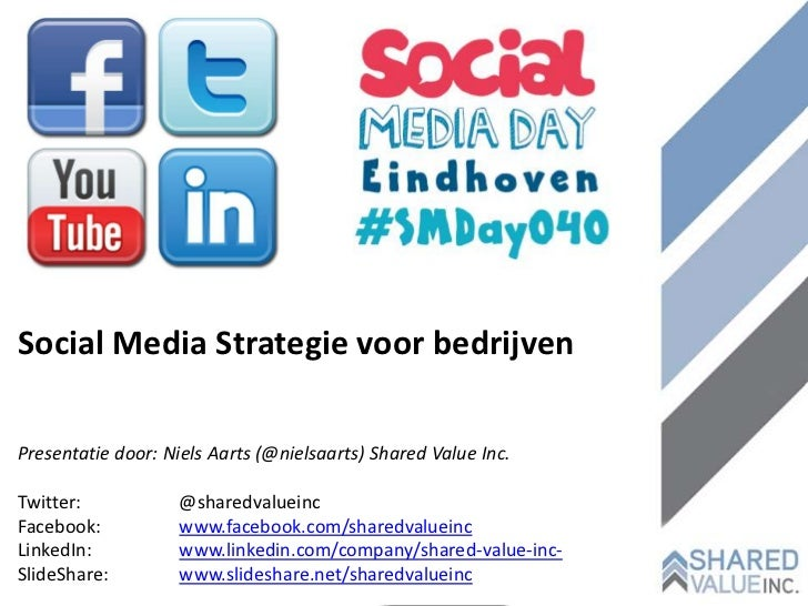 Social Media Strategie voor bedrijvenPresentatie door: Niels Aarts (@nielsaarts) Shared Value Inc.Twitter:            @sha...