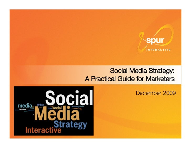 Social Media Strategy: ! A Practical Guide for Marketers                    December 2009                               1
