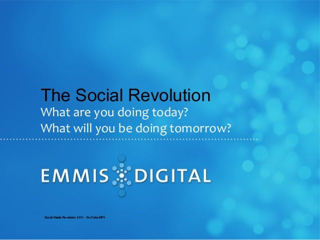 The Social Revolution What are you doing today? What will you be doing tomorrow? Social Media Revolution 2011 - YouTube.MP...