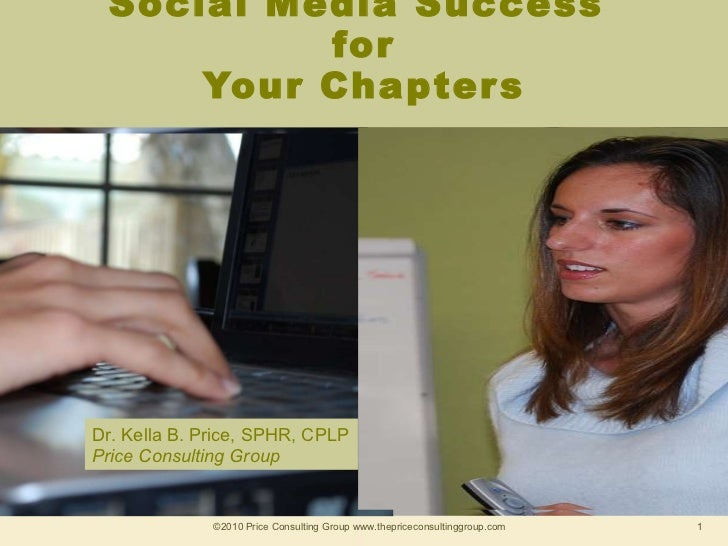 Social Media Success  for Your Chapters ©2010 Price Consulting Group www.thepriceconsultinggroup.com  Dr. Kella B. Price, ...