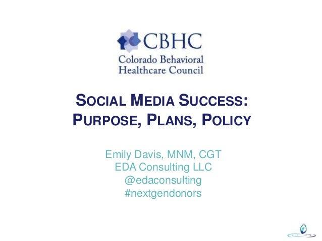 SOCIAL MEDIA SUCCESS: PURPOSE, PLANS, POLICY Emily Davis, MNM, CGT EDA Consulting LLC @edaconsulting #nextgendonors