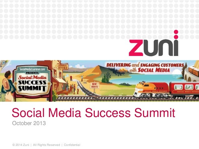 © 2014 Zuni | All Rights Reserved | Confidential Social Media Success Summit October 2013