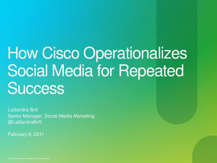 How Cisco OperationalizesSocial Media for RepeatedSuccessLaSandra BrillSenior Manager, Social Media Marketing@LaSandraBril...