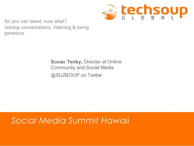 So you can tweet; now what?Joining conversations, listening & beinggenerous                      Susan Tenby, Director of ...