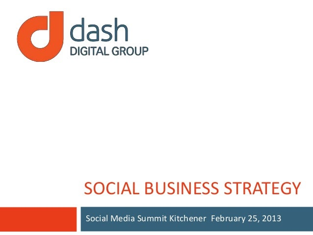 SOCIAL BUSINESS STRATEGYSocial Media Summit Kitchener February 25, 2013
