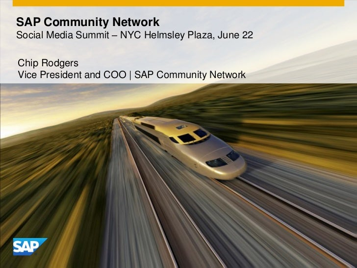 SAP Community NetworkSocial Media Summit – NYC Helmsley Plaza, June 22Chip RodgersVice President and COO | SAP Community N...