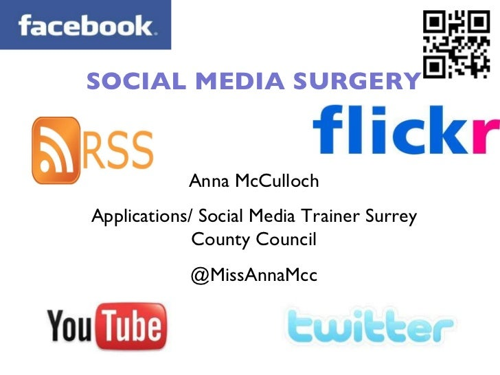 SOCIAL MEDIA SURGERY Anna McCulloch Applications/ Social Media Trainer Surrey County Council @MissAnnaMcc