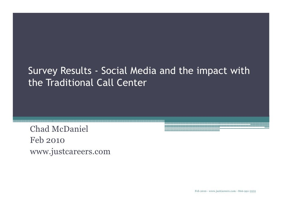 Survey Results - Social Media and the impact with the Traditional Call Center    Chad McDaniel Feb 2010 www.justcareers.co...