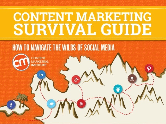 CONTENT MARKETING SURVIVAL GUIDE HOWTONAVIGATETHEWILDSOFSOCIALMEDIA