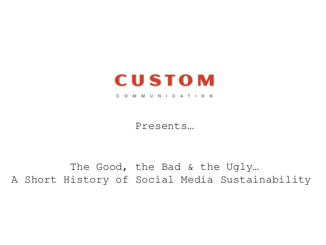 The Good, the Bad & the Ugly… A Short History of Social Media Sustainability Presents…