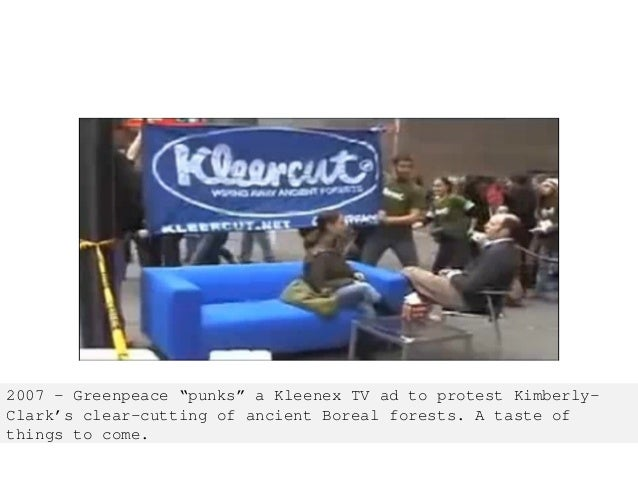 """2007 - Greenpeace """"punks"""" a Kleenex TV ad to protest Kimberly- Clark's clear-cutting of ancient Boreal forests. A taste of..."""