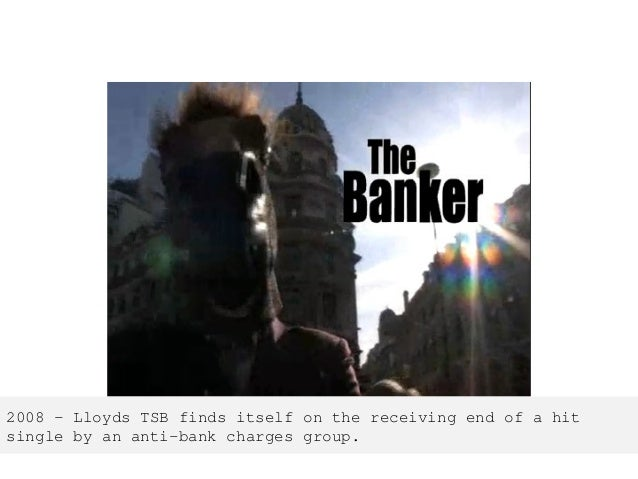 2008 – Lloyds TSB finds itself on the receiving end of a hit single by an anti-bank charges group.