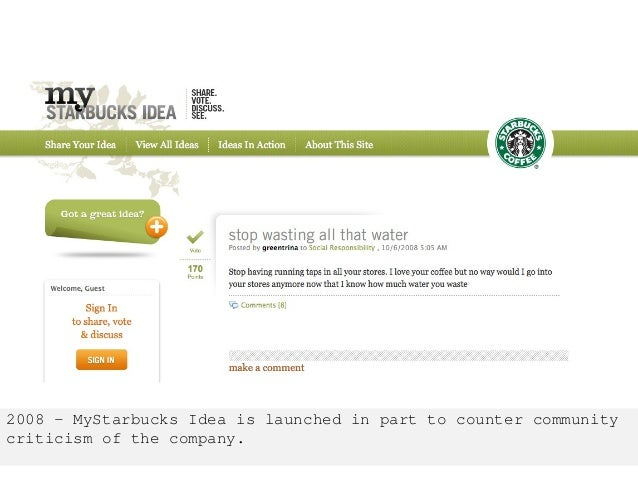 2008 – MyStarbucks Idea is launched in part to counter community criticism of the company.