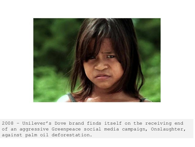 2008 - Unilever's Dove brand finds itself on the receiving end of an aggressive Greenpeace social media campaign, Onslaugh...