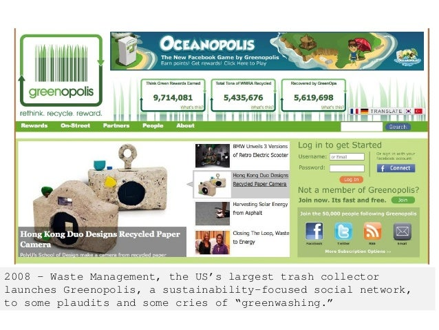 2008 – Waste Management, the US's largest trash collector launches Greenopolis, a sustainability-focused social network, t...