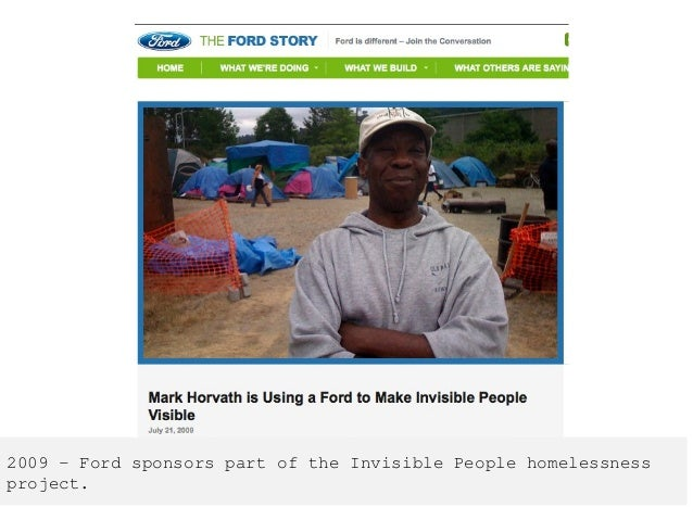 2009 – Ford sponsors part of the Invisible People homelessness project.