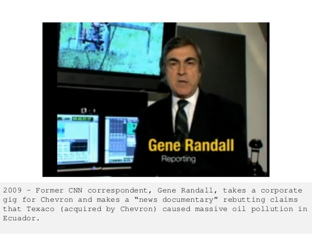 """2009 – Former CNN correspondent, Gene Randall, takes a corporate gig for Chevron and makes a """"news documentary"""" rebutting ..."""