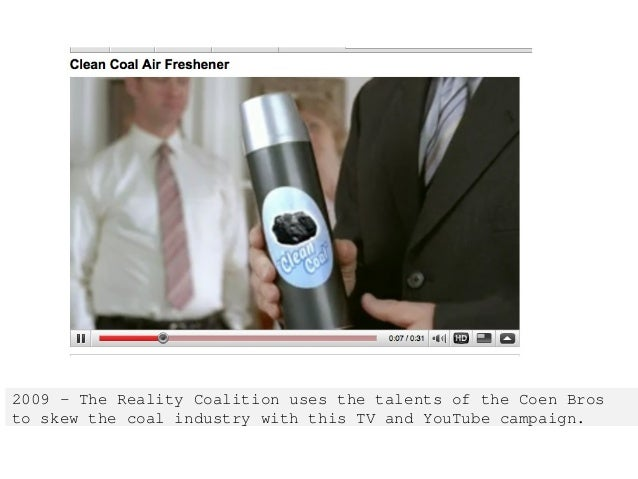 2009 - The Reality Coalition uses the talents of the Coen Bros to skew the coal industry with this TV and YouTube campaign.