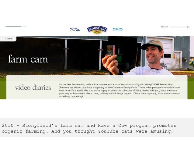 2010 – Stonyfield's farm cam and Have a Cow program promotes organic farming. And you thought YouTube cats were amusing…