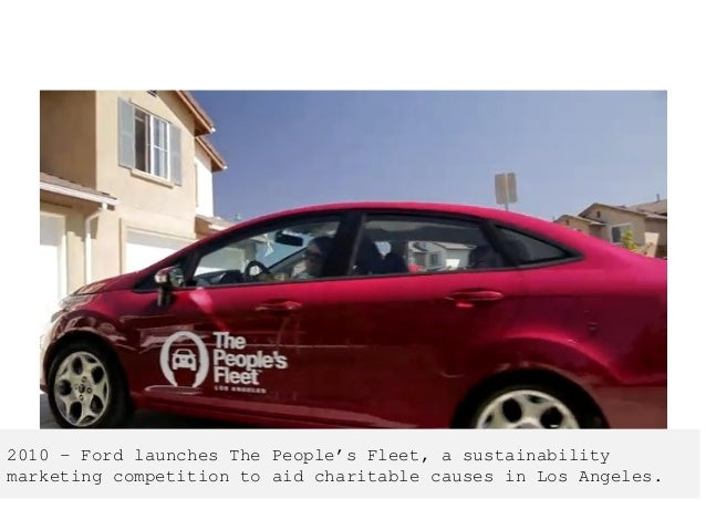 2010 – Ford launches The People's Fleet, a sustainability marketing competition to aid charitable causes in Los Angeles.