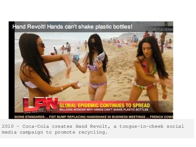 2010 – Coca-Cola creates Hand Revolt, a tongue-in-cheek social media campaign to promote recycling.