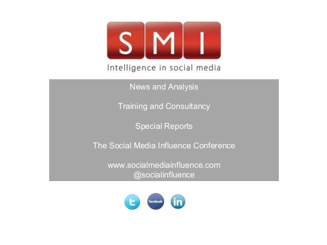 News and Analysis Training and Consultancy Special Reports The Social Media Influence Conference www.socialmediainfluence....