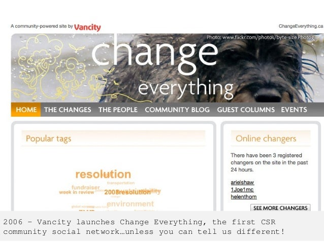 2006 – Vancity launches Change Everything, the first CSR community social network…unless you can tell us different!