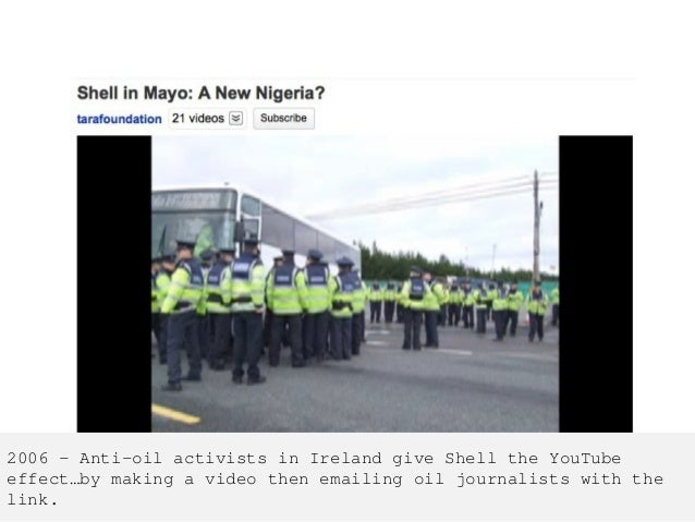 2006 – Anti-oil activists in Ireland give Shell the YouTube effect…by making a video then emailing oil journalists with th...