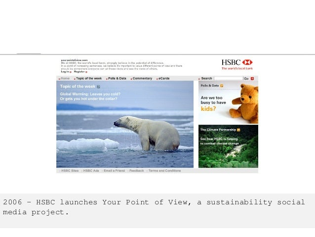 2006 – HSBC launches Your Point of View, a sustainability social media project.