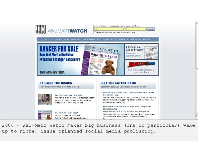 2006 – Wal-Mart Watch makes big business (one in particular) wake up to niche, issue-oriented social media publishing.