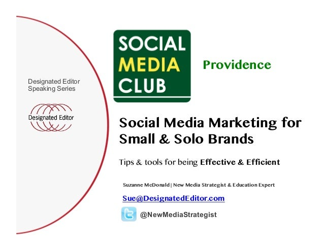 Social Media Marketing for Small & Solo Brands Designated Editor Speaking Series Suzanne McDonald | New Media Strategist &...