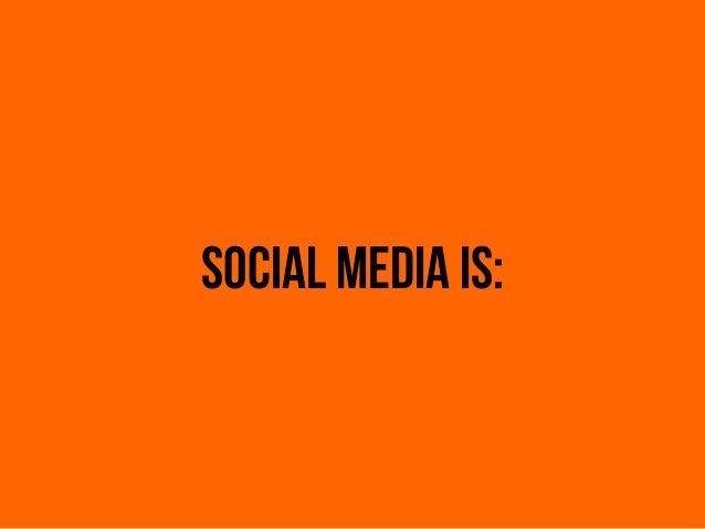 Social media is: