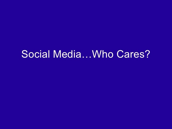Social Media…Who Cares?<br />