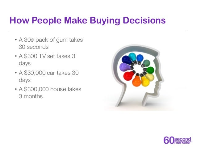How People Make Buying Decisions • 70% of consumers make purchase decisions based   on input from people they know • 40% w...