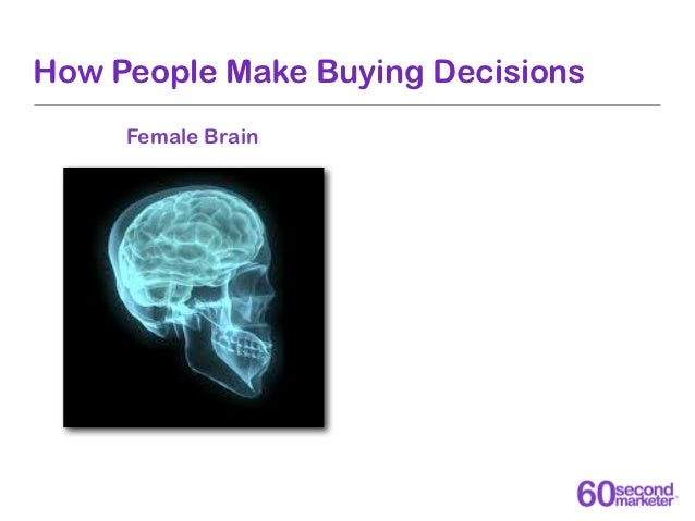 How People Make Buying Decisions     Female Brain     Male Brain
