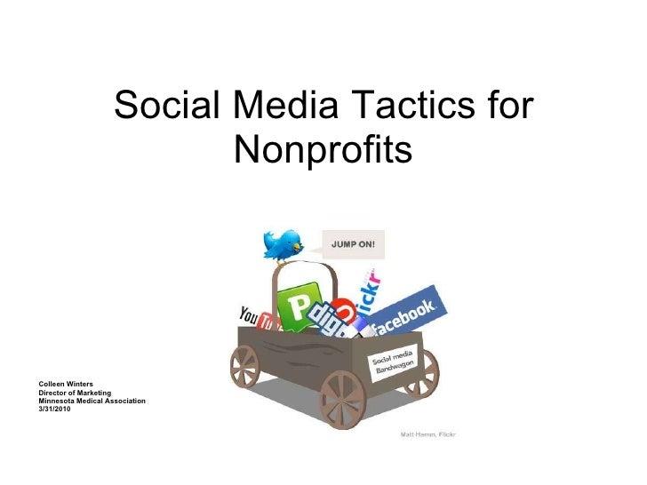 Social Media Tactics for Nonprofits Colleen Winters Director of Marketing Minnesota Medical Association 3/31/2010