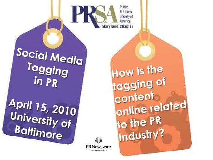 Social Media<br /> Tagging <br />in PR<br />April 15, 2010<br />University of<br />Baltimore<br />How is the <br />tagging...