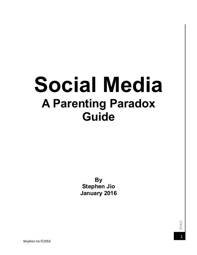 [Date] Stephen Jio ©2016 1 Social Media A Parenting Paradox Guide By Stephen Jio January 2016
